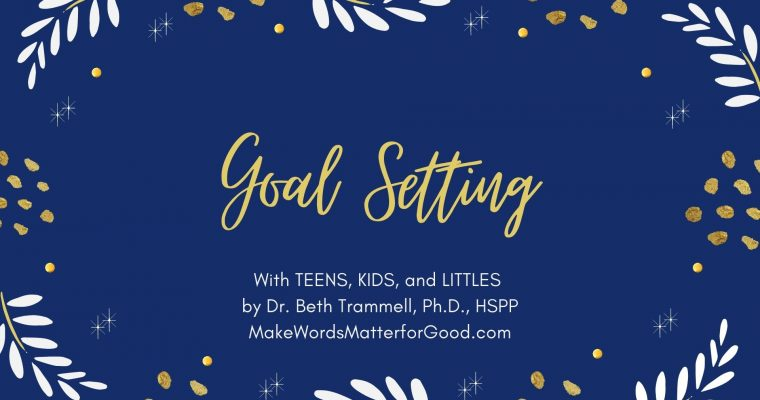 Goal Setting with TEENS, KIDS, and LITTLES