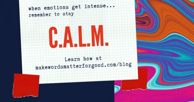 When emotions get intense, stay C.A.L.M.